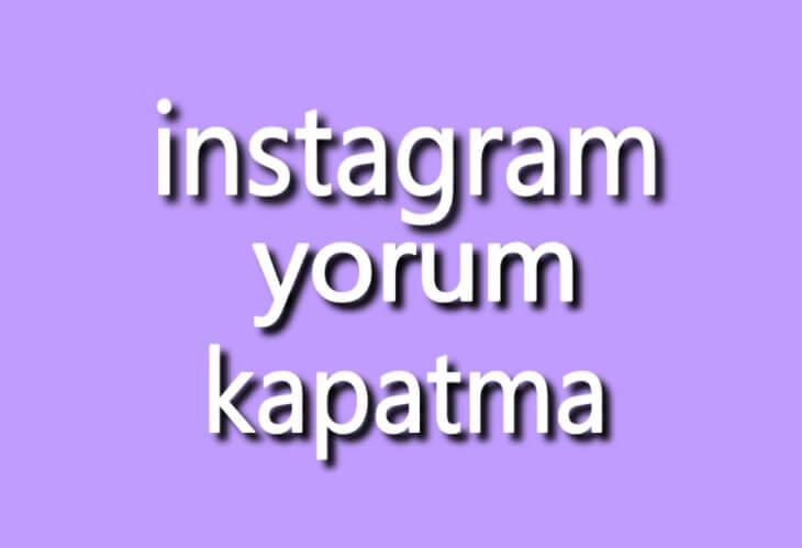 instagram yorumları nasıl kapatılır