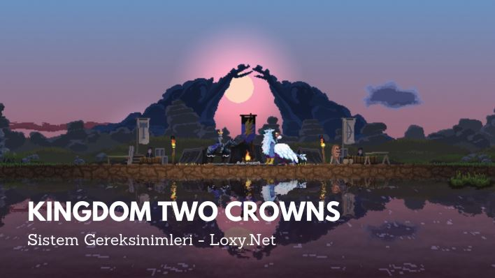 Kingdom Two Crowns Sistem Gereksinimleri